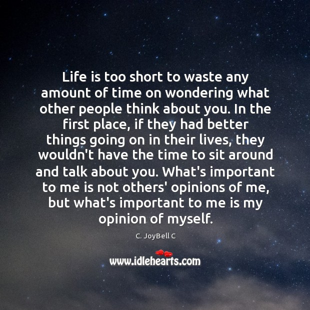 Image, Life is too short to waste any amount of time on wondering what other people think about you.