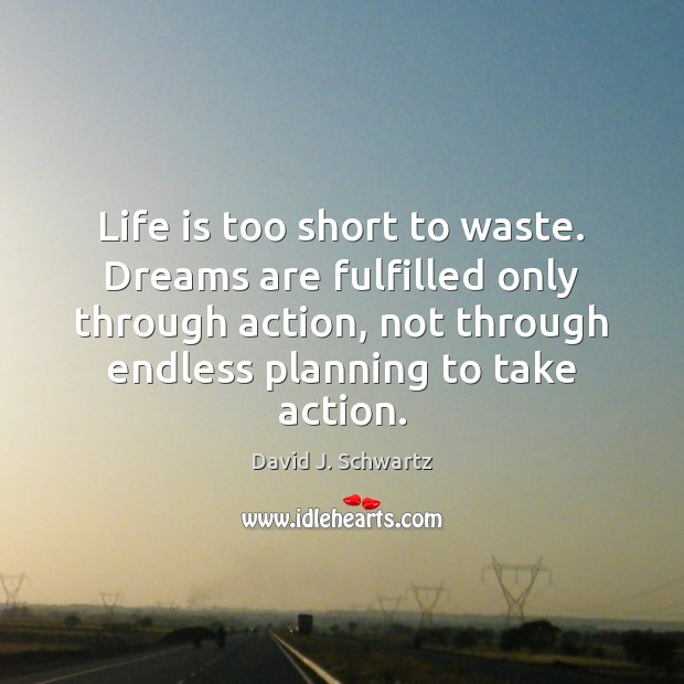 Life is too short to waste. Dreams are fulfilled only through action, Image