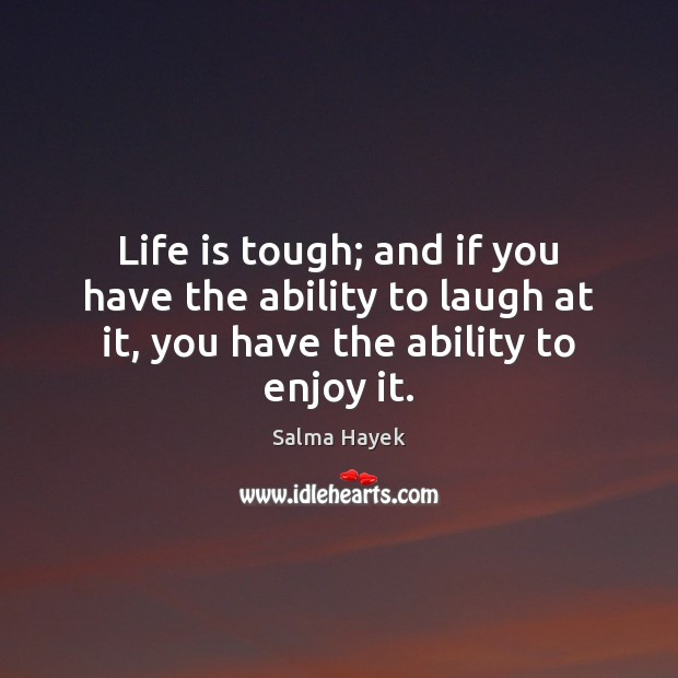 Image, Life is tough; and if you have the ability to laugh at