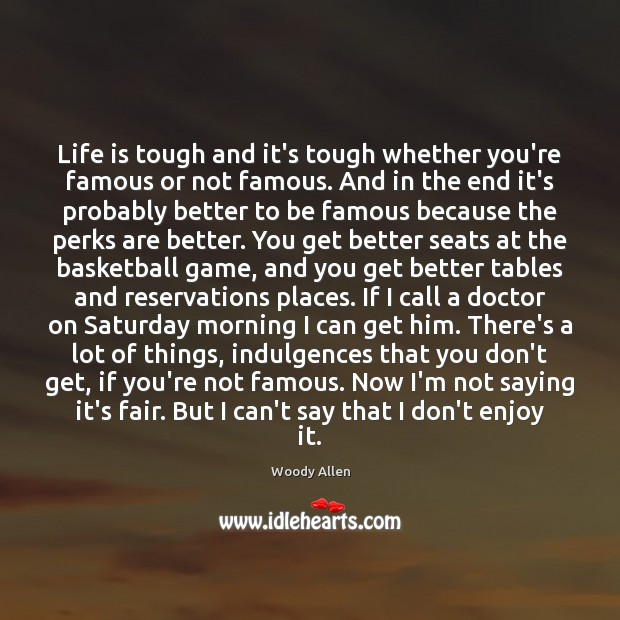 Life is tough and it's tough whether you're famous or not famous. Image