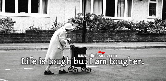 Life is tough but I am tougher. Image
