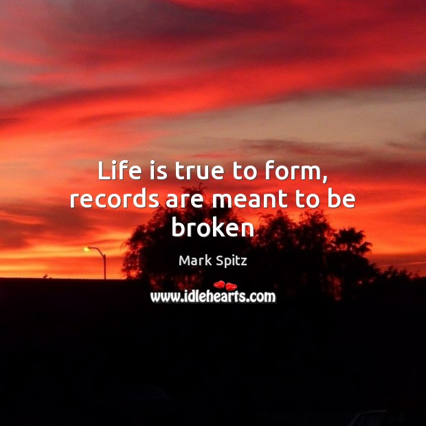 Life is true to form, records are meant to be broken Image