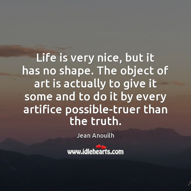 Life is very nice, but it has no shape. The object of Image