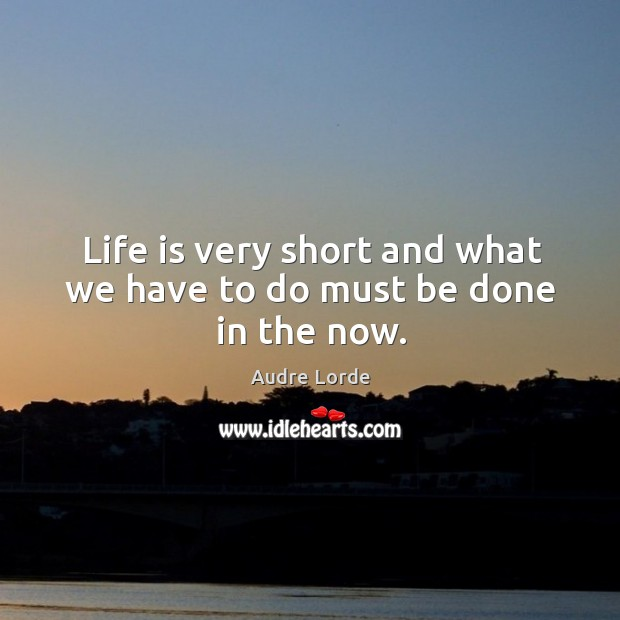 Image, Life is very short and what we have to do must be done in the now.