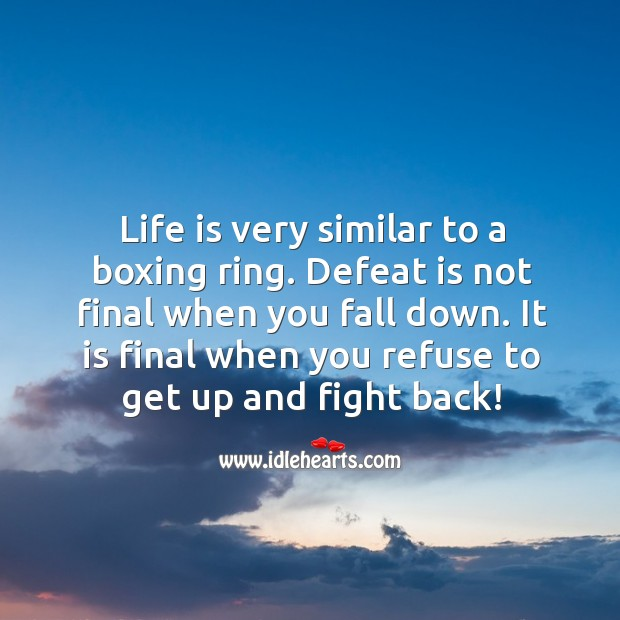 Life is very similar to a boxing ring. Defeat Quotes Image