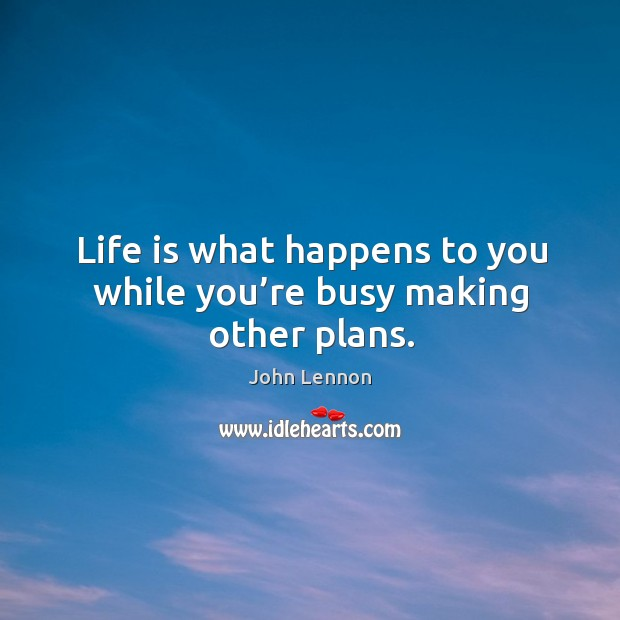 Image, Life is what happens to you while you're busy making other plans.