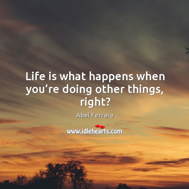 Life is what happens when you're doing other things, right? Image