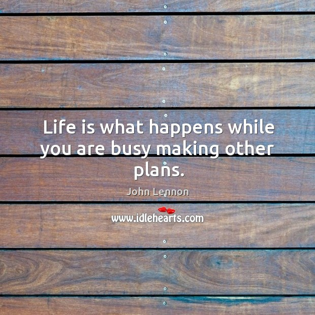 Image, Life is what happens while you are busy making other plans.