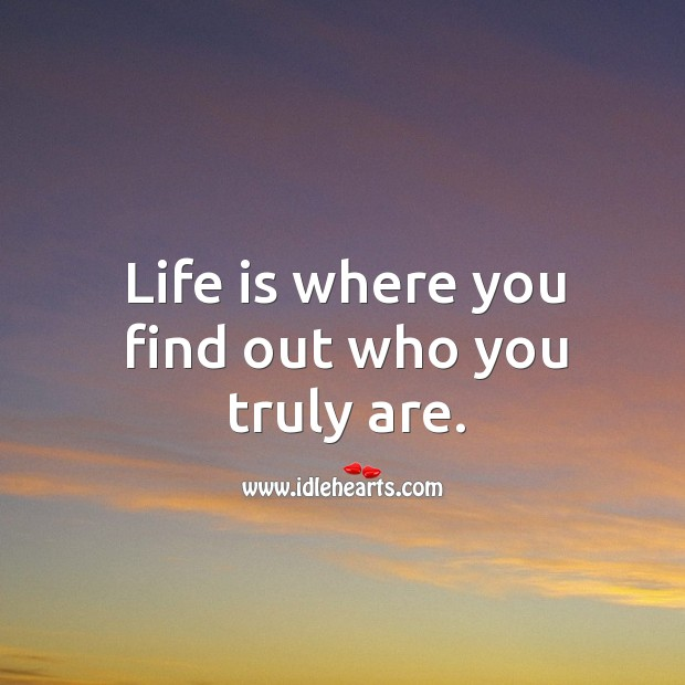 Life is where you find out who you truly are. Image