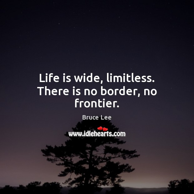 Image, Life is wide, limitless. There is no border, no frontier.