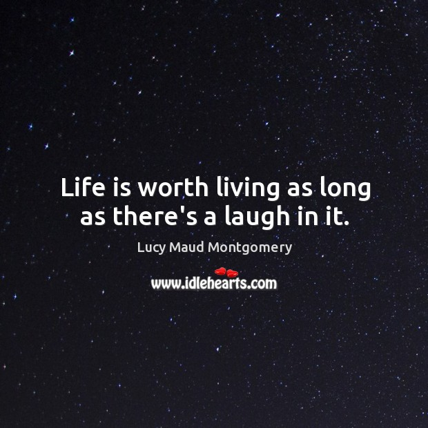 Image, Life is worth living as long as there's a laugh in it.