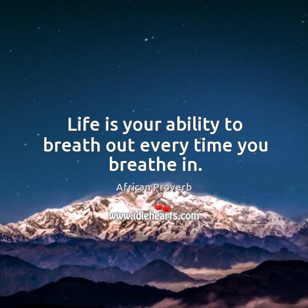 Image, Life is your ability to breath out every time you breathe in.