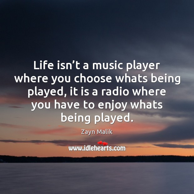 Life isn't a music player where you choose whats being played, Image