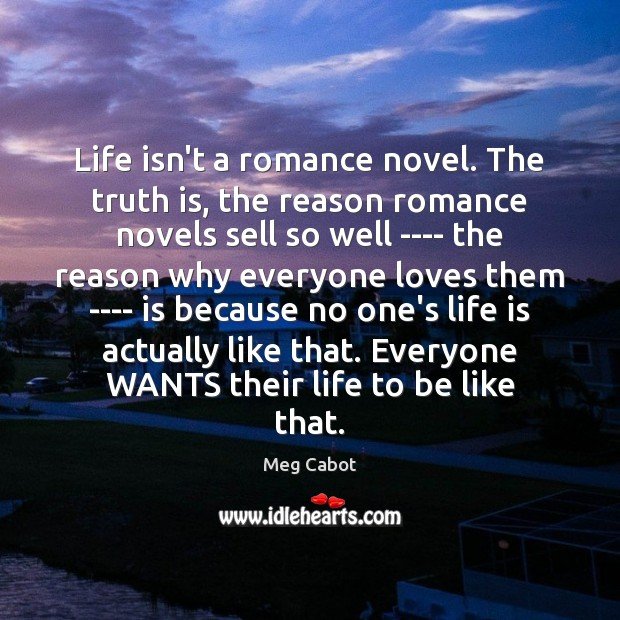 Life isn't a romance novel. The truth is, the reason romance novels Image