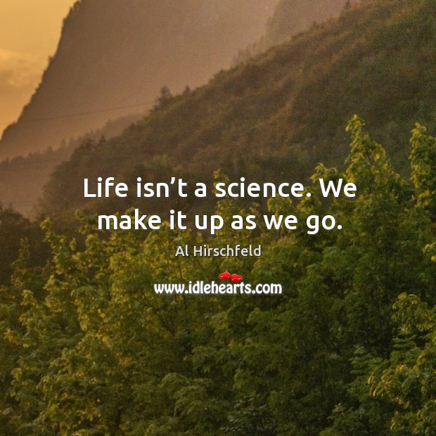 Image, Life isn't a science. We make it up as we go.