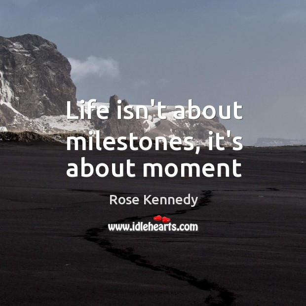 Life isn't about milestones, it's about moment Image