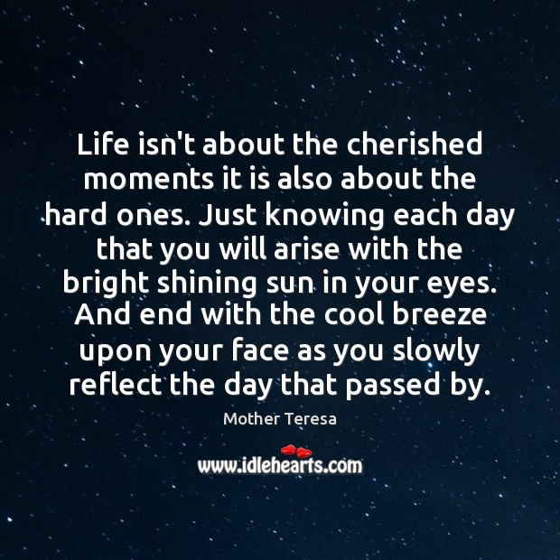 Life isn't about the cherished moments it is also about the hard Mother Teresa Picture Quote