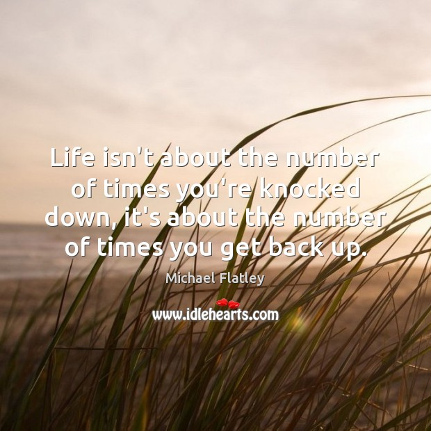 Life isn't about the number of times you're knocked down, it's about Michael Flatley Picture Quote