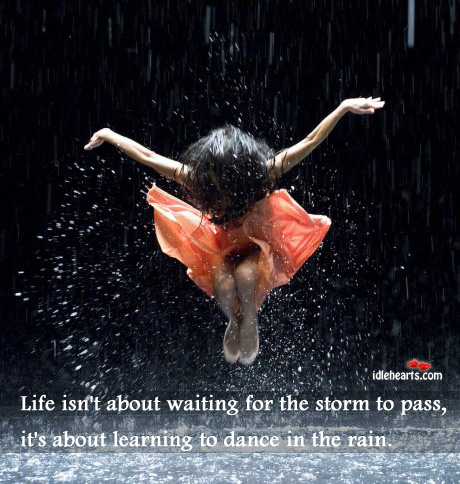 Life isn't about waiting for the storm to pass Image