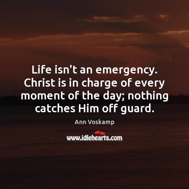 Image, Life isn't an emergency. Christ is in charge of every moment of