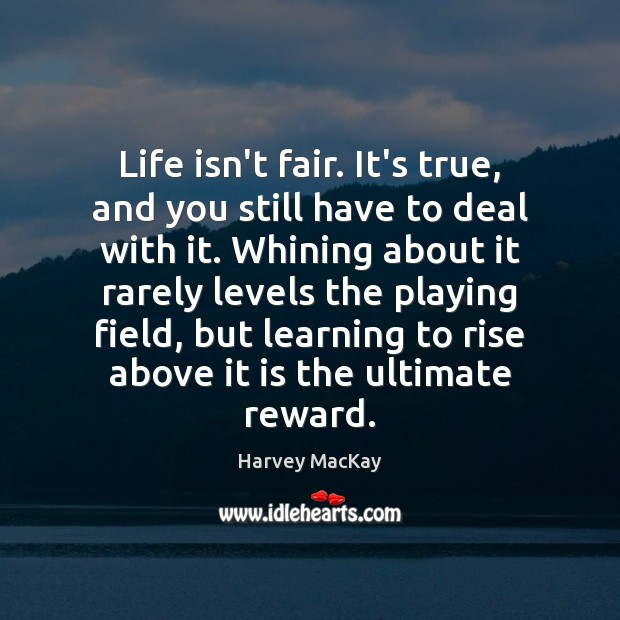 Life isn't fair. It's true, and you still have to deal with Harvey MacKay Picture Quote