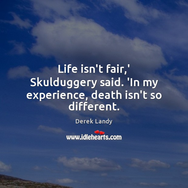 Life isn't fair,' Skulduggery said. 'In my experience, death isn't so different. Image