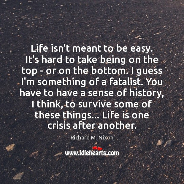 Life isn't meant to be easy. It's hard to take being on Richard M. Nixon Picture Quote