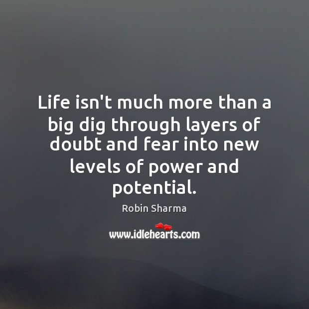 Life isn't much more than a big dig through layers of doubt Image