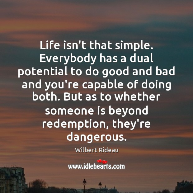 Life isn't that simple. Everybody has a dual potential to do good Image