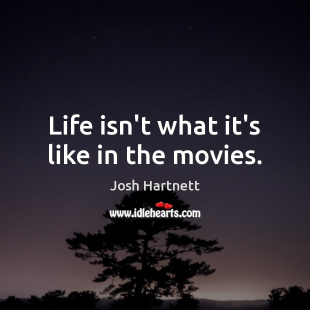 Life isn't what it's like in the movies. Image