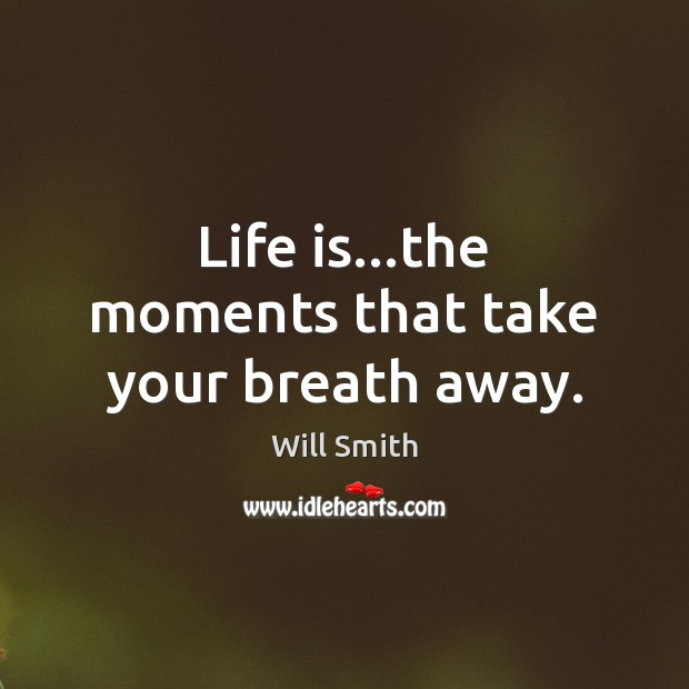 Life is…the moments that take your breath away. Image