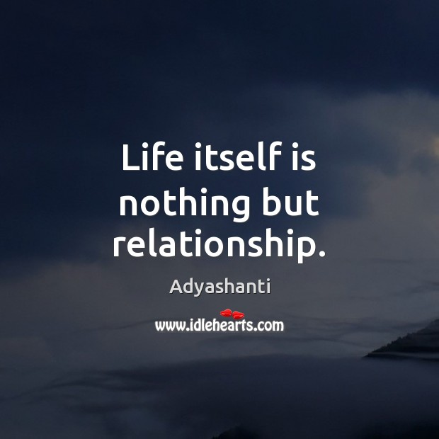 Image, Life itself is nothing but relationship.