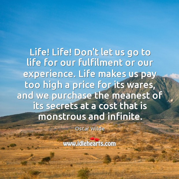 Image, Life! Life! Don't let us go to life for our fulfilment or