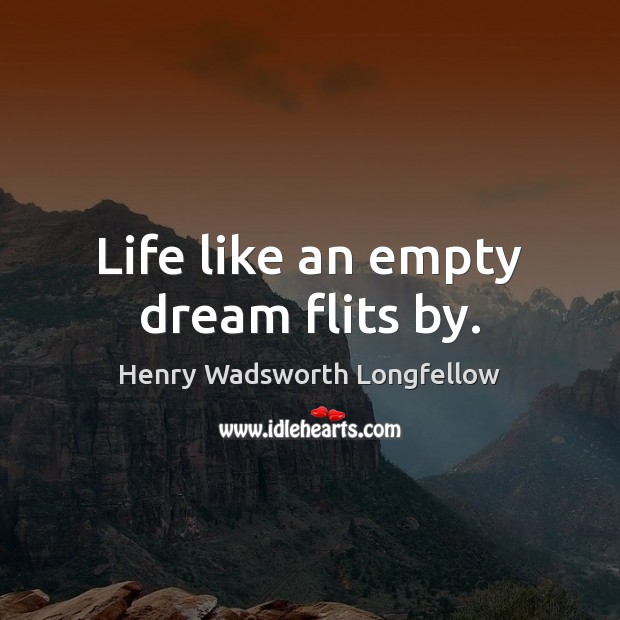 Life like an empty dream flits by. Image