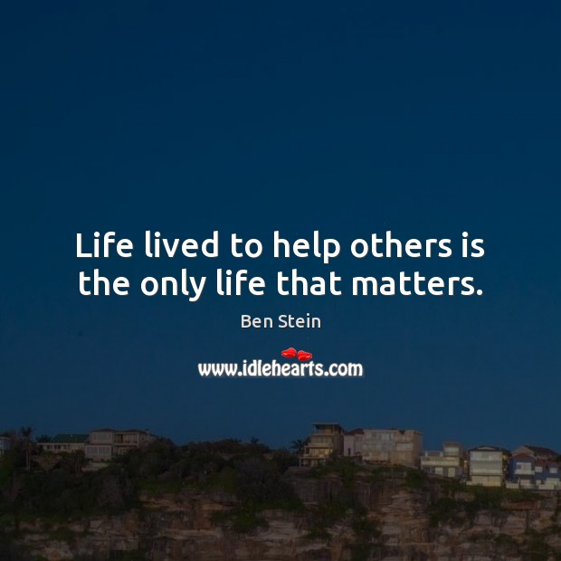 Image, Life lived to help others is the only life that matters.