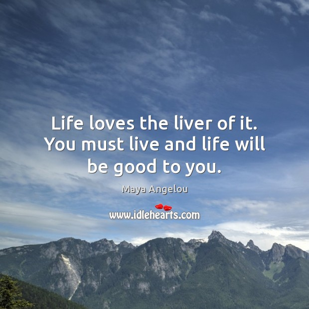 Image, Life loves the liver of it. You must live and life will be good to you.