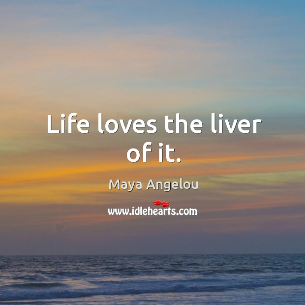 Image, Life loves the liver of it.
