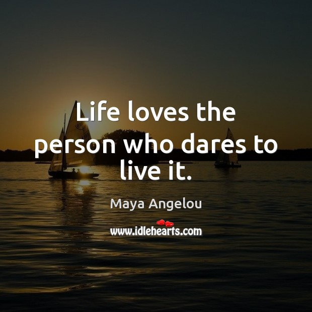 Image, Life loves the person who dares to live it.