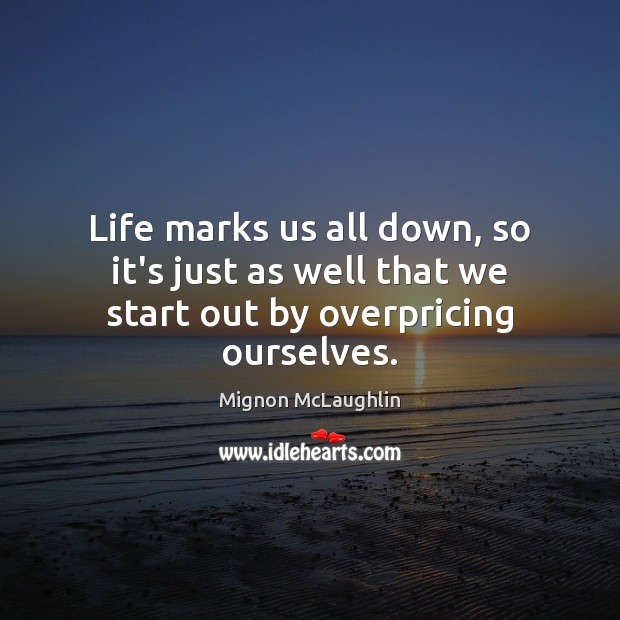 Life marks us all down, so it's just as well that we start out by overpricing ourselves. Image