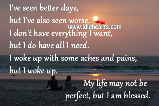 Better, I Am, Life, May, Need, Pain, Perfect, Want, Worse