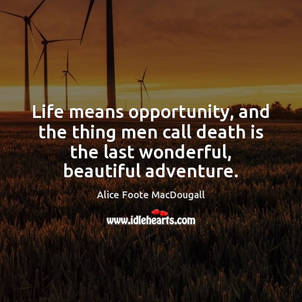 Life means opportunity, and the thing men call death is the last Death Quotes Image