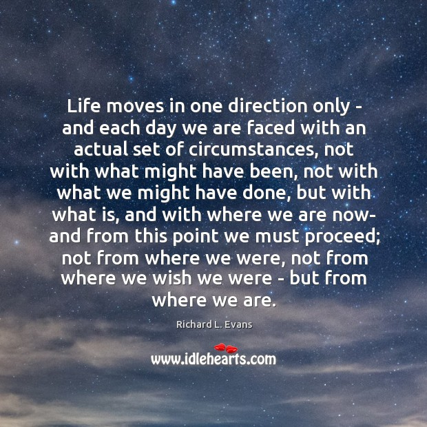 Life moves in one direction only – and each day we are Richard L. Evans Picture Quote