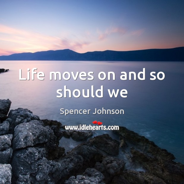 Life moves on and so should we Image
