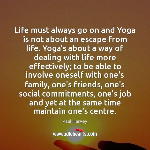Life must always go on and Yoga is not about an escape Image
