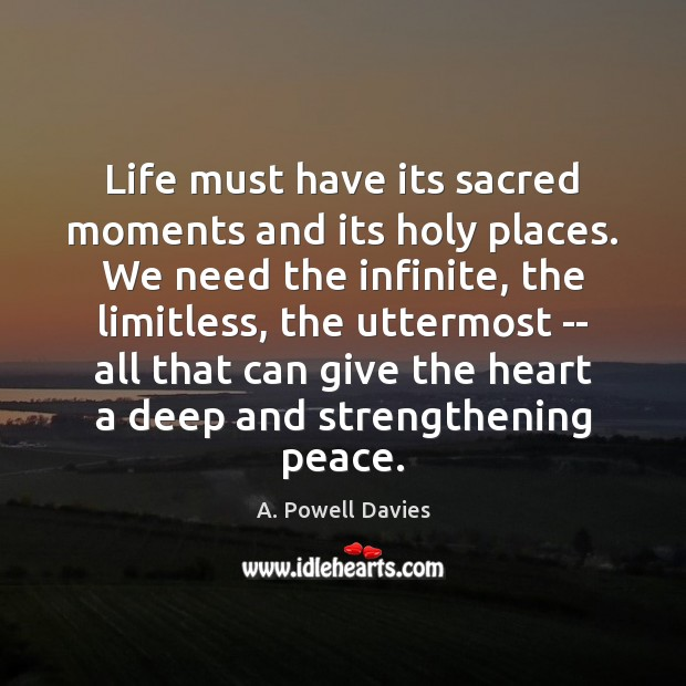 Image, Life must have its sacred moments and its holy places. We need