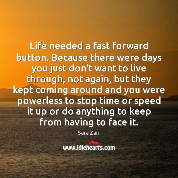 Image, Life needed a fast forward button. Because there were days you just