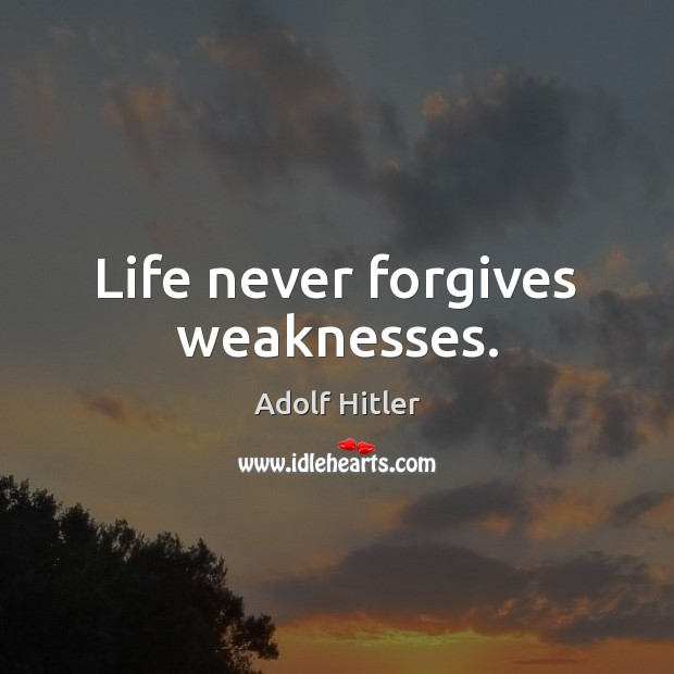 Image, Life never forgives weaknesses.