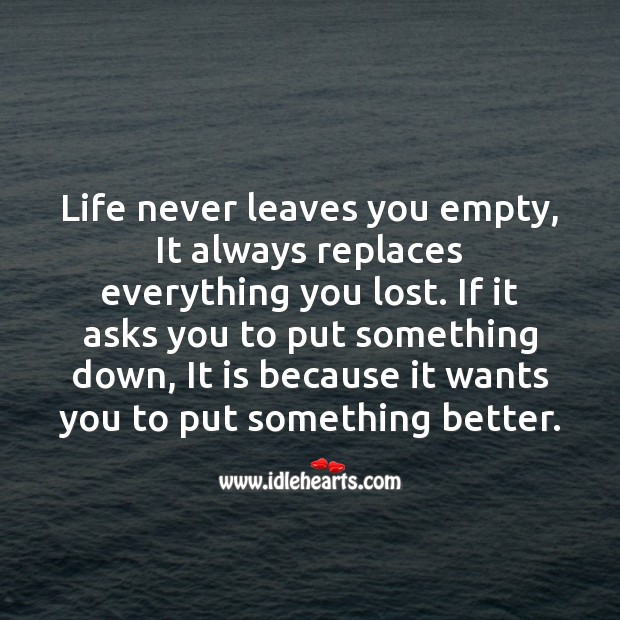 Life never leaves you empty, it always replaces everything you lost. Life Messages Image
