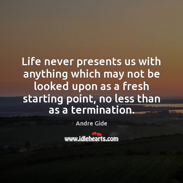 Life never presents us with anything which may not be looked upon Andre Gide Picture Quote