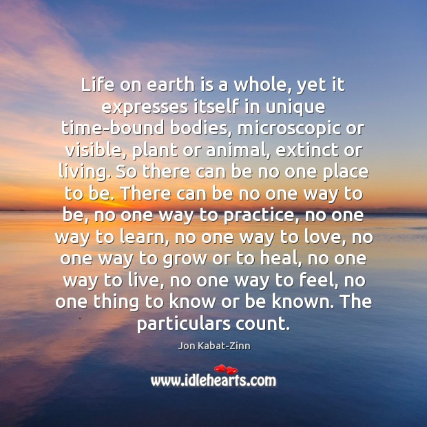 Life on earth is a whole, yet it expresses itself in unique Heal Quotes Image